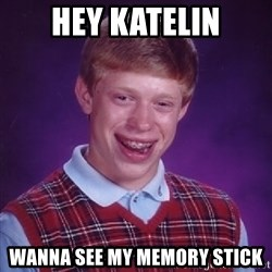 Bad Luck Brian - Hey katelin Wanna see my memory stick