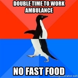 Socially Awesome Awkward Penguin - Double time to work ambulance No fast food