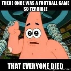 ugly barnacle patrick - There once was a football game so terrible THAT EVERYONE DIED