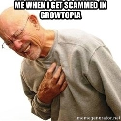 Old Man Heart Attack - Me when I get scammed in Growtopia