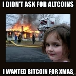burning house girl - I didn't ask for altcoins I wanted Bitcoin for Xmas
