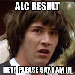 Conspiracy Keanu - ALC result Hey!  Please say I am in