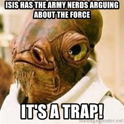 Its A Trap - isis has the army nerds arguing about the force it's a trap!