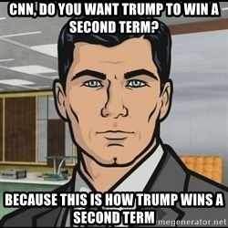 Archer - CNN, Do you want TRUMP TO WIN A SECOND TERM? because this is how trump wins a second term