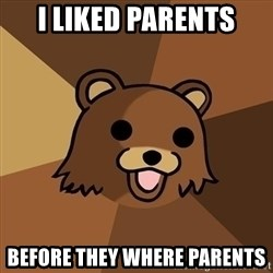 Pedobear - i liked parents before they where parents