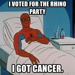 spiderman hospital - I voted for the rhino party I got cancer.