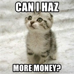 Can haz cat - Can I haz More money?