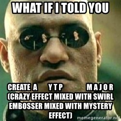 What If I Told You - What If I Told You Create  a        Y T P                 M A J O R (Crazy Effect Mixed with Swirl Embosser Mixed With Mystery Effect)