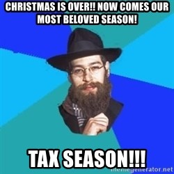 Jewish Dude - christmas is over!! now comes our most beloved season! tax season!!!