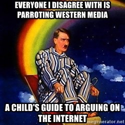 Bed Time Hitler - Everyone I disagree with is parroting Western media  A child's guide to arguing on the internet