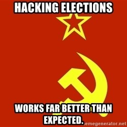 In Soviet Russia - Hacking ELECTIONS works far better than expected.