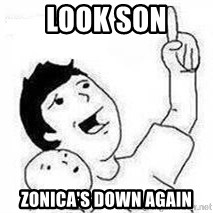 Look son, A person got mad - LOOK SON Zonica's down again