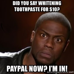 kevin hart nigga - Did you say Whitening Toothpaste for $10?  PayPal now? I'm in!