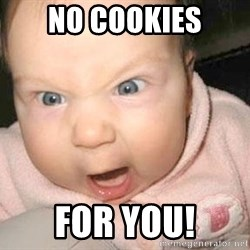 Angry baby - No Cookies for you!