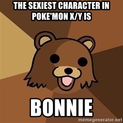 Pedobear - the sexiest character in poke'mon x/y is bonnie
