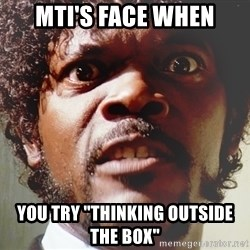 """Mad Samuel L Jackson - MTI's face when you try """"thinking outside the box"""""""