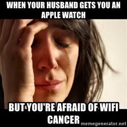 crying girl sad - when your husband gets you an Apple watch but you're afraid of wifi cancer