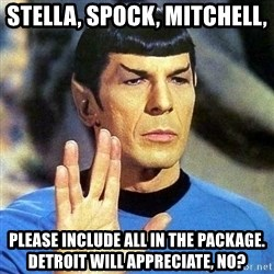 Spock - Stella, Spock, Mitchell,  Please include all in the package. Detroit will appreciate, no?