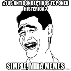 FU*CK THAT GUY - ¿Tus anticonceptivos te ponen histérica? Simple, mira memes