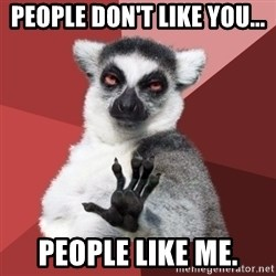 Chill Out Lemur - People don't like you... People like me.