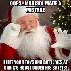 Santa claus - Oops...Marisol made a mistake I left your toys and batteries at Craig's house under his sheets!