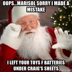 Santa claus - Oops...Marisol sorry I made a mistake I left your toys f batteries under Craig's sheets