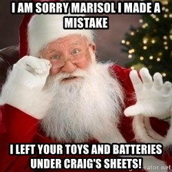 Santa claus - I am sorry Marisol I made a mistake I left your toys and batteries under Craig's sheets!