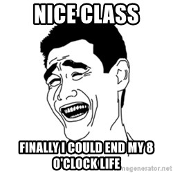 FU*CK THAT GUY - Nice class Finally I could end my 8 o'clock life