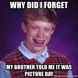 Bad Luck Brian - why did i forget my brother told me it was picture day