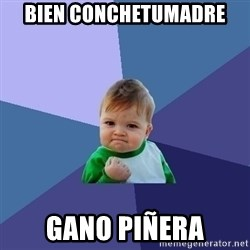 Success Kid - Bien conchetumadre Gano piñera