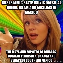 Dumb Blonde - ISIS Islamic State ISIL/IS Daesh, Al Qaeda, Islam and Muslims in Mexico  The Maya and Zapotec of Chiapas, Yucatan Peninsula, Oaxaca and Veracruz Southern Mexico
