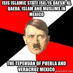 Advice Hitler - ISIS Islamic State ISIL/IS Daesh, Al Qaeda, Islam and Muslims in Mexico The Tepehuan of Puebla and Veracruz Mexico