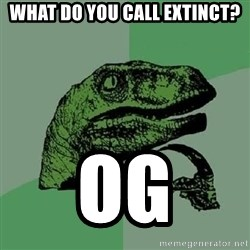 Philosoraptor - What do you call extinct? Og