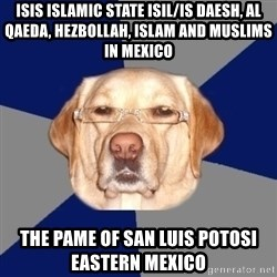Racist Dog - ISIS Islamic State ISIL/IS Daesh, Al Qaeda, Hezbollah, Islam and Muslims in Mexico The Pame of San Luis Potosi Eastern Mexico