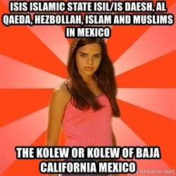 Jealous Girl - ISIS Islamic State ISIL/IS Daesh, Al Qaeda, Hezbollah, Islam and Muslims in Mexico The Kolew or Kolew of Baja California Mexico