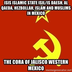 In Soviet Russia - ISIS Islamic State ISIL/IS Daesh, Al Qaeda, Hezbollah, Islam and Muslims in Mexico  The Cora of Jalisco Western Mexico