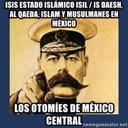 your country needs you - ISIS Estado Islámico ISIL / IS Daesh, Al Qaeda, Islam y Musulmanes en México  Los otomíes de México central