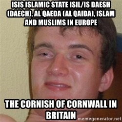really high guy - ISIS Islamic State ISIL/IS Daesh (Daech), Al Qaeda (Al Qaida), Islam and Muslims in Europe  The Cornish of Cornwall in Britain
