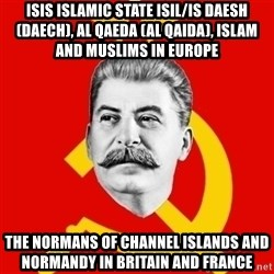 Stalin Says - ISIS Islamic State ISIL/IS Daesh (Daech), Al Qaeda (Al Qaida), Islam and Muslims in Europe  The Normans of Channel Islands and Normandy in Britain and France