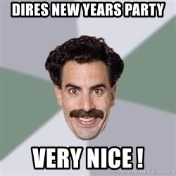 Advice Borat - DIRES NEW YEARS PARTY VERY NICE !