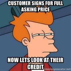 Not sure if troll - Customer Signs for full asking price Now lets look at their credit