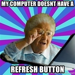 old lady - My Computer Doesnt have a  Refresh button