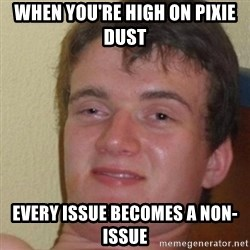 really high guy - When you're high on pixie dust every issue becomes a non-issue
