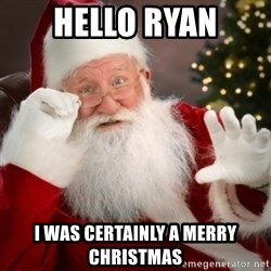Santa claus - Hello Ryan I was certainly a Merry Christmas