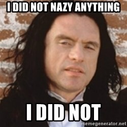 Disgusted Tommy Wiseau - I did not Nazy anything I did not