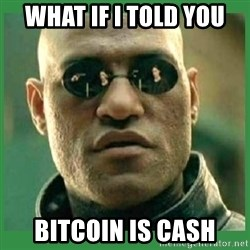 Matrix Morpheus - What if I told you  Bitcoin is cash
