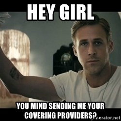 ryan gosling hey girl - Hey Girl You mind sending me your covering providers?