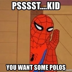 Psst spiderman - Psssst....KID you want some polos