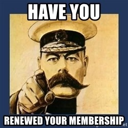 your country needs you - Have you Renewed your membership