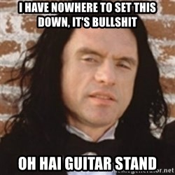 Disgusted Tommy Wiseau - I have nowhere to set this down, it's bullshit Oh hai guitar stand